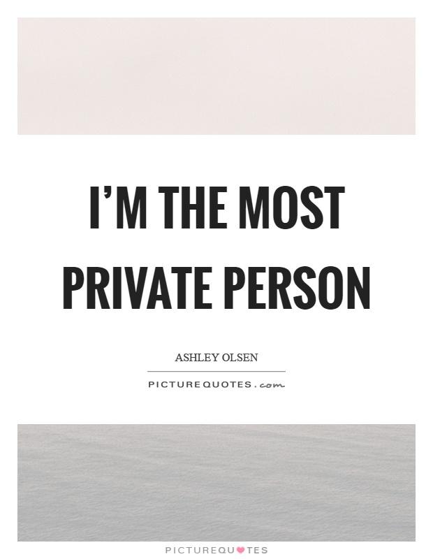 I'm the most private person Picture Quote #1