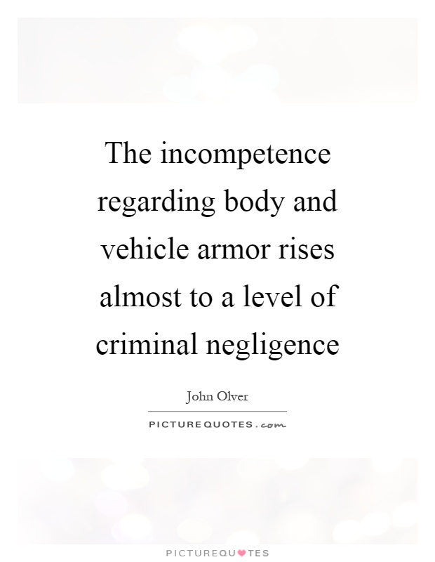 The incompetence regarding body and vehicle armor rises almost to a level of criminal negligence Picture Quote #1