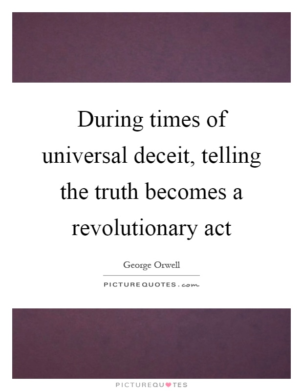 During times of universal deceit, telling the truth ...