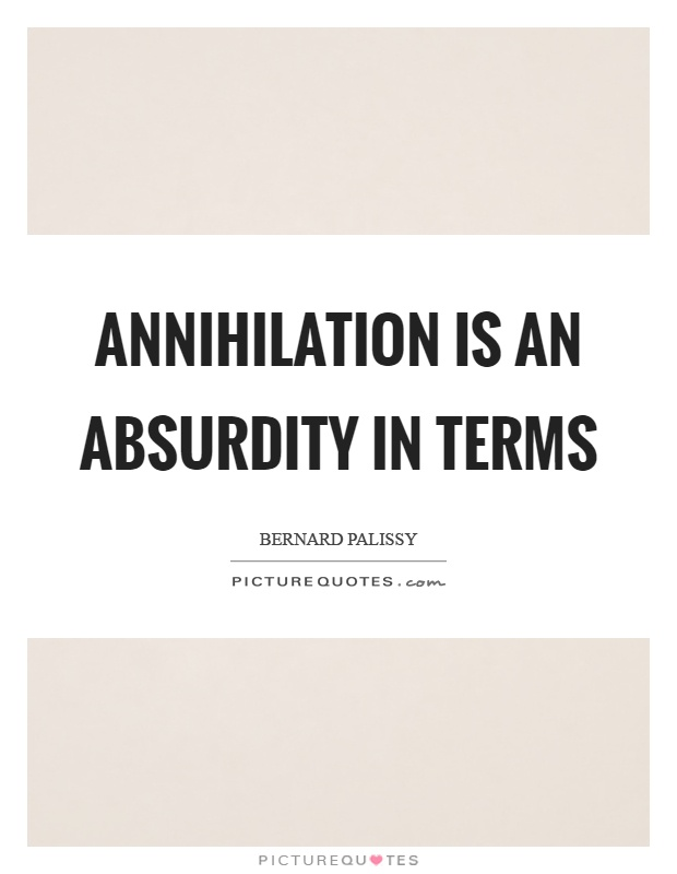Annihilation is an absurdity in terms Picture Quote #1