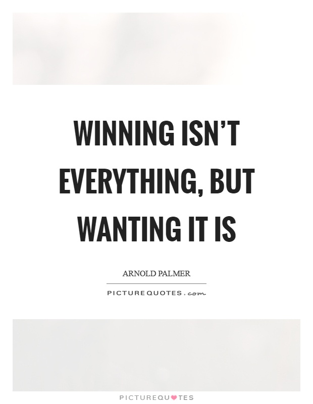Winning isn't everything, but wanting it is Picture Quote #1
