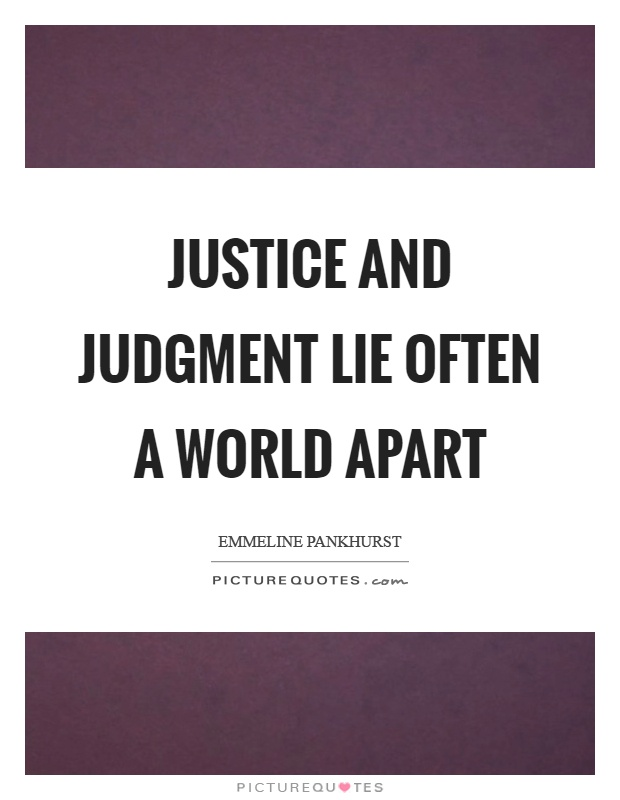 Justice and judgment lie often a world apart Picture Quote #1