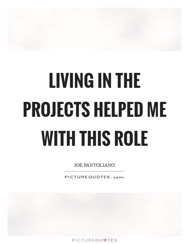 Living in the projects helped me with this role Picture Quote #1