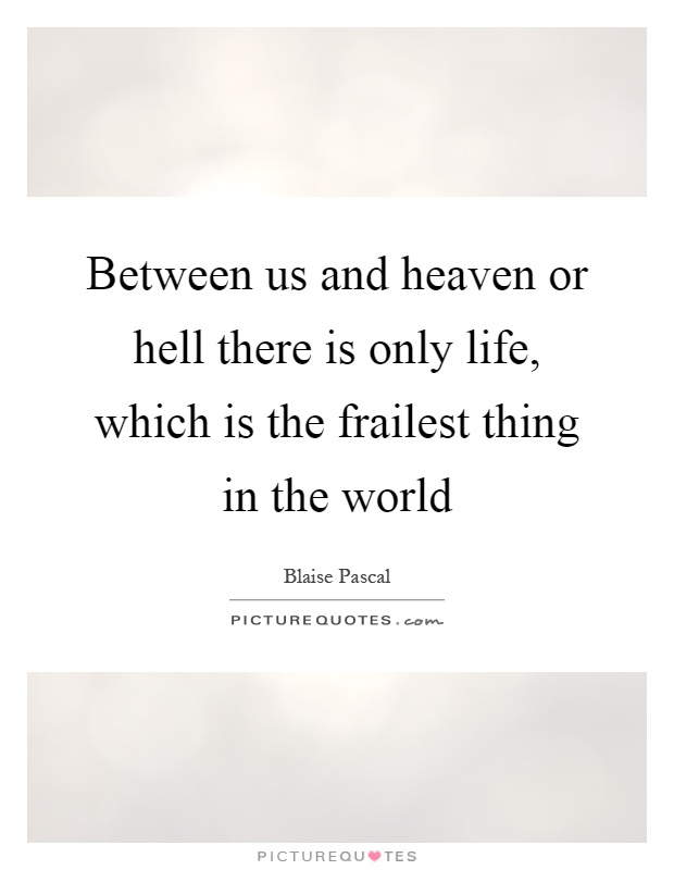Between us and heaven or hell there is only life, which is the frailest thing in the world Picture Quote #1