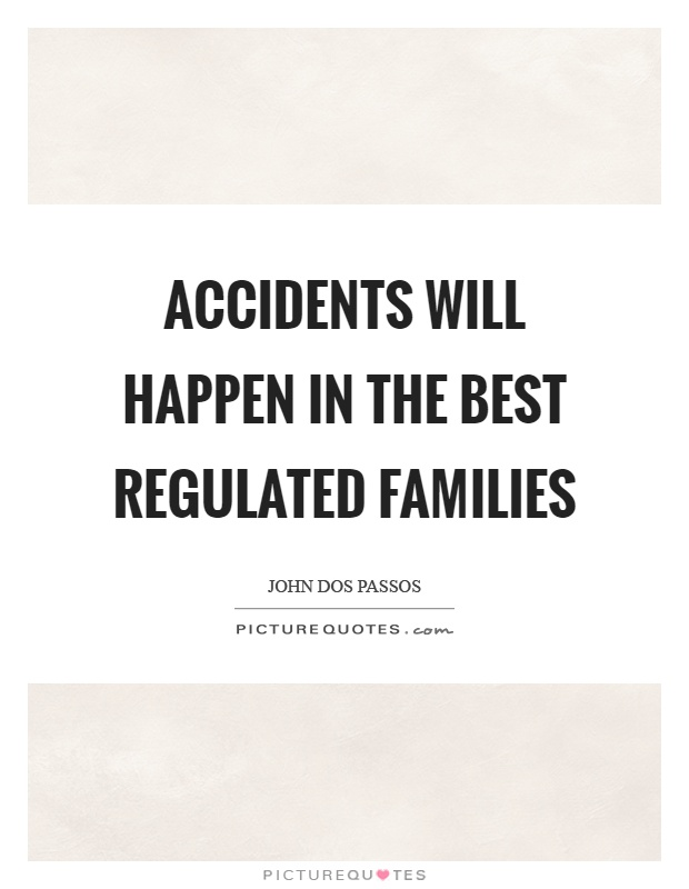 Accidents will happen in the best regulated families Picture Quote #1