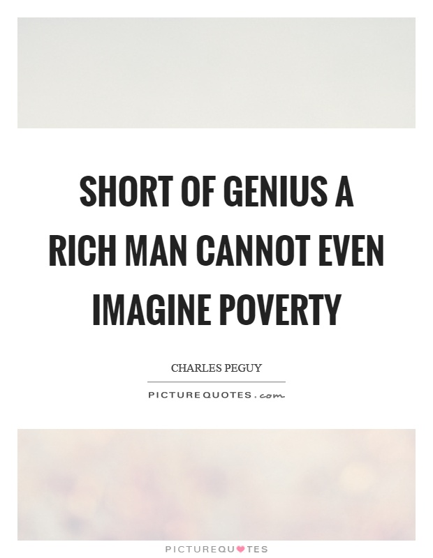 Short of genius a rich man cannot even imagine poverty Picture Quote #1