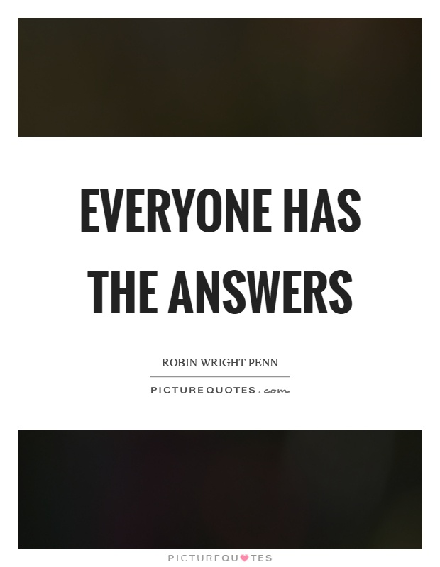 Everyone has the answers Picture Quote #1