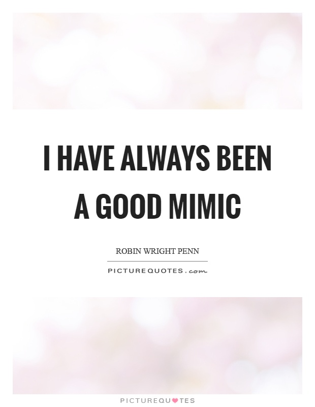 I have always been a good mimic Picture Quote #1