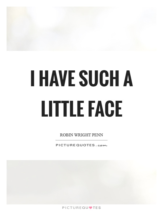 I have such a little face Picture Quote #1