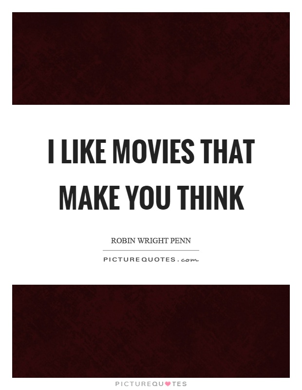 I like movies that make you think Picture Quote #1