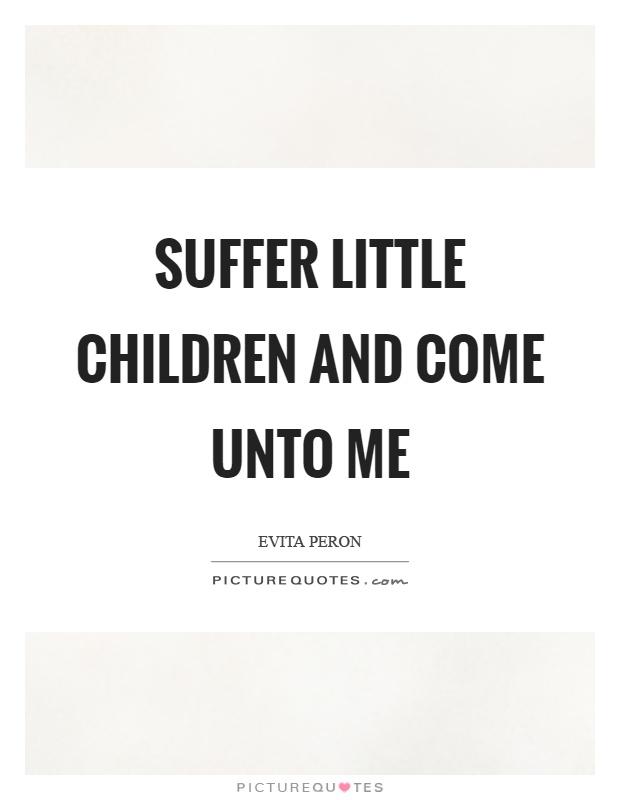 Suffer little children and come unto me Picture Quote #1