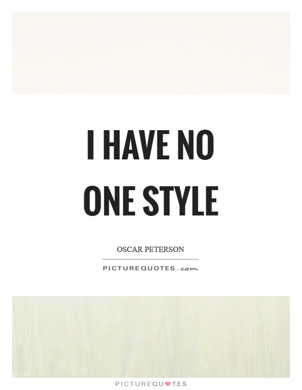 I have no one style Picture Quote #1