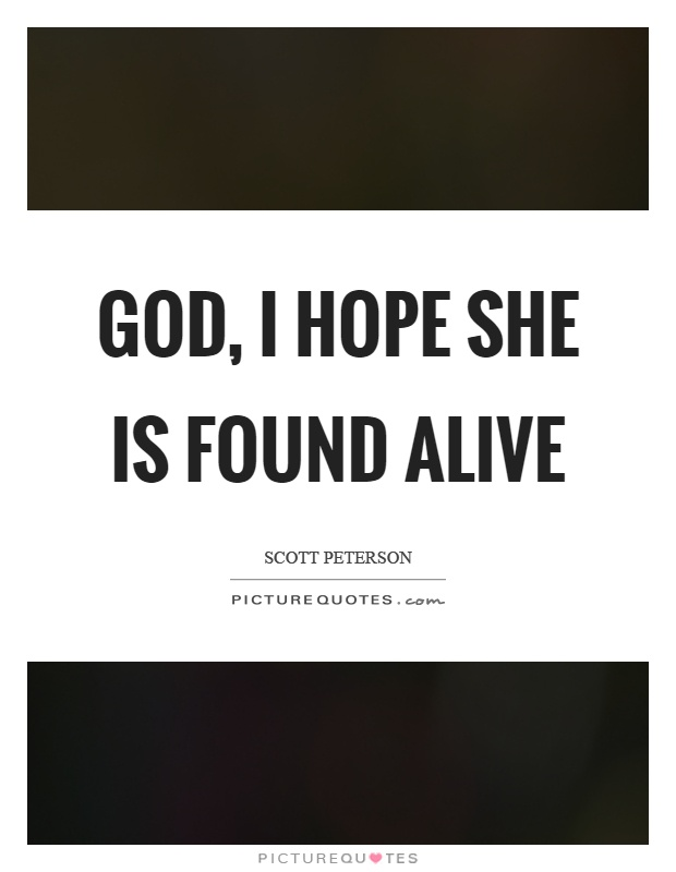 God, I hope she is found alive Picture Quote #1