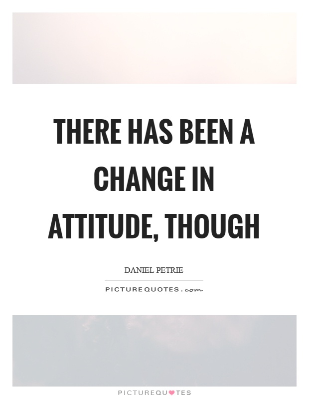 There has been a change in attitude, though Picture Quote #1
