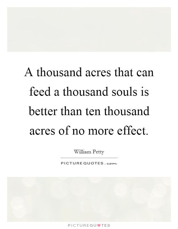 A thousand acres that can feed a thousand souls is better than ten thousand acres of no more effect Picture Quote #1