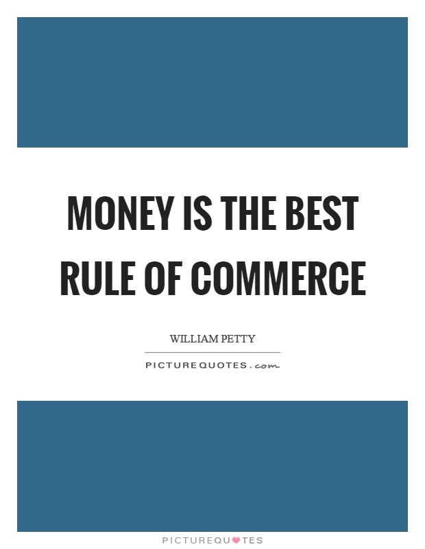 Money Is The Best Rule Of Commerce Picture Quotes