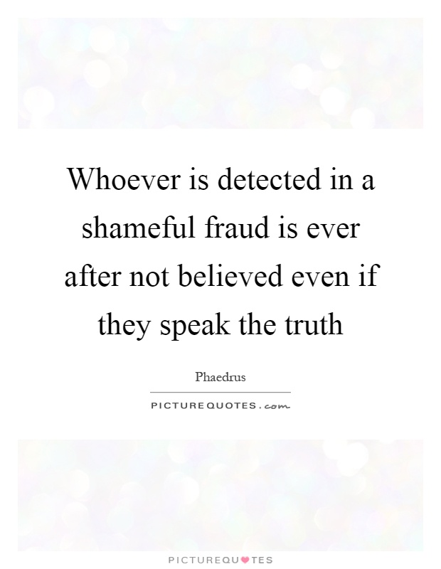 Whoever is detected in a shameful fraud is ever after not believed even if they speak the truth Picture Quote #1