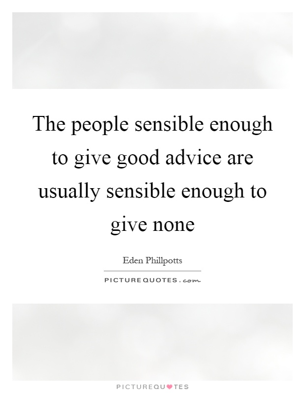 The people sensible enough to give good advice are usually sensible enough to give none Picture Quote #1