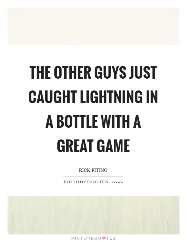 The other guys just caught lightning in a bottle with a great game Picture Quote #1