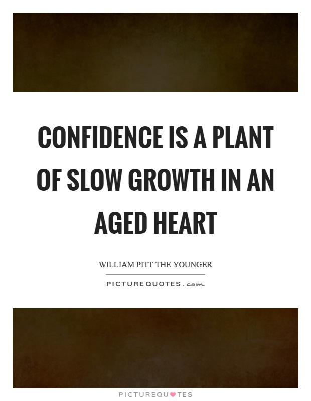 Confidence is a plant of slow growth in an aged heart Picture Quote #1