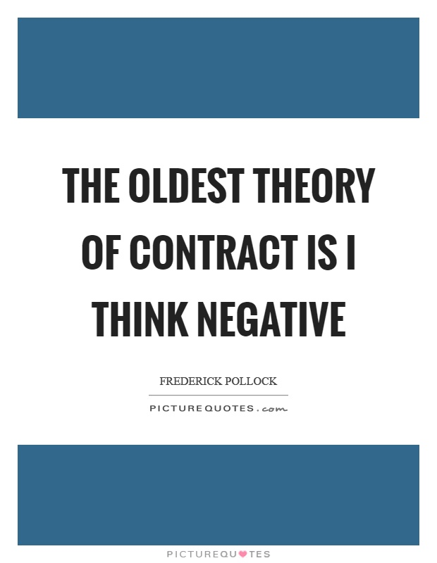 The oldest theory of contract is I think negative Picture Quote #1