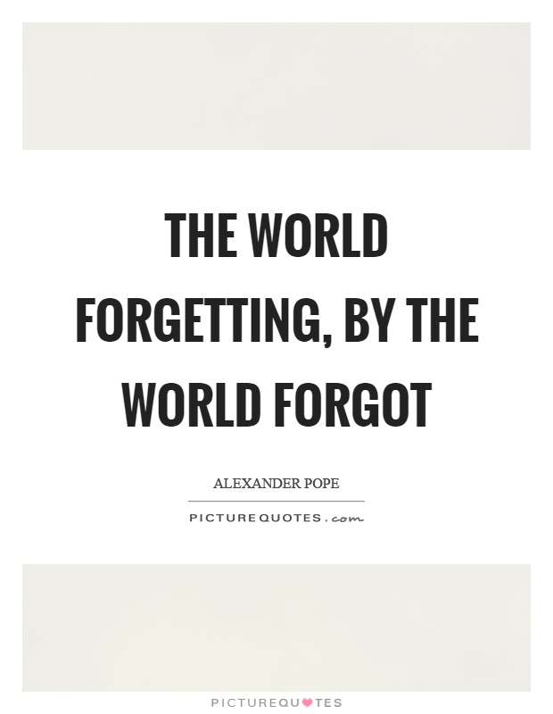 The world forgetting, by the world forgot Picture Quote #1