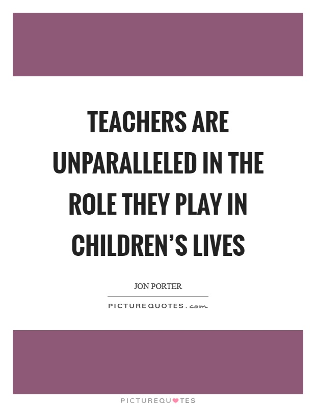 the role for teachers and parents in the lives of children What parents can do: all children need the opportunity to explore different gender roles and different styles of play  with the people in their lives, the.