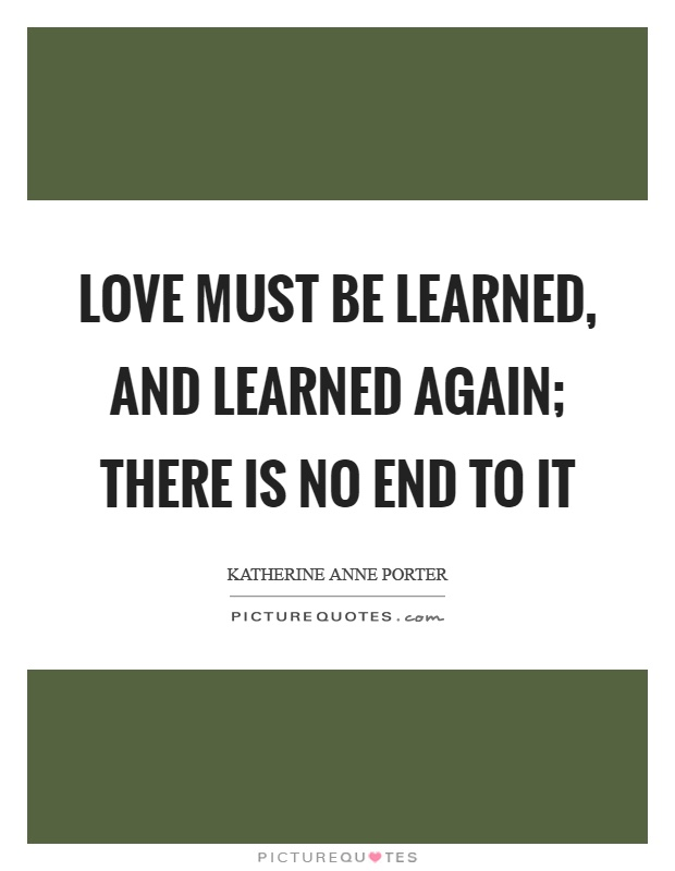 Love must be learned, and learned again; there is no end to it Picture Quote #1