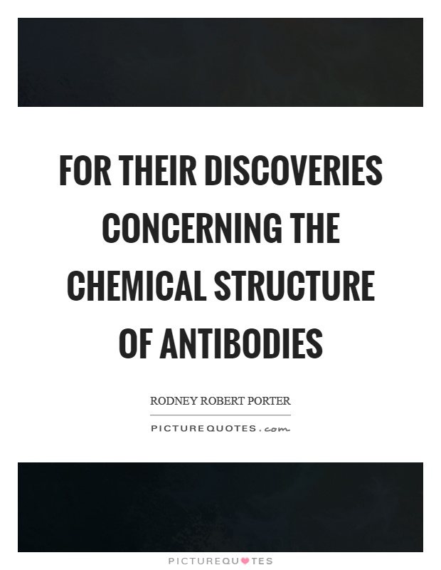 For their discoveries concerning the chemical structure of antibodies Picture Quote #1