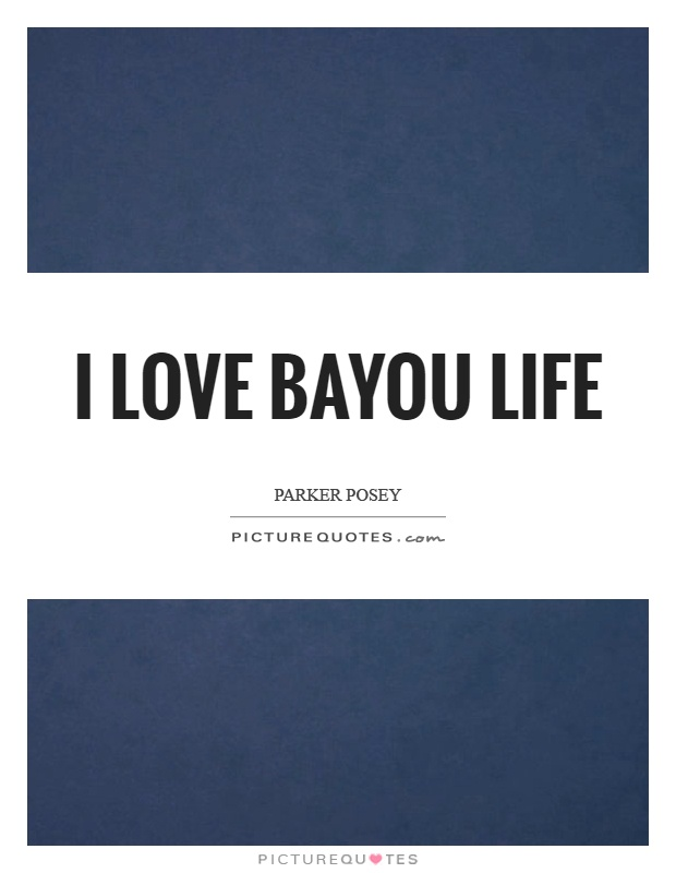 I love bayou life Picture Quote #1