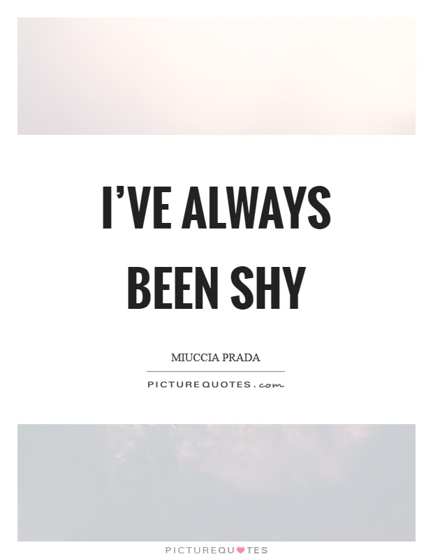 I've always been shy Picture Quote #1