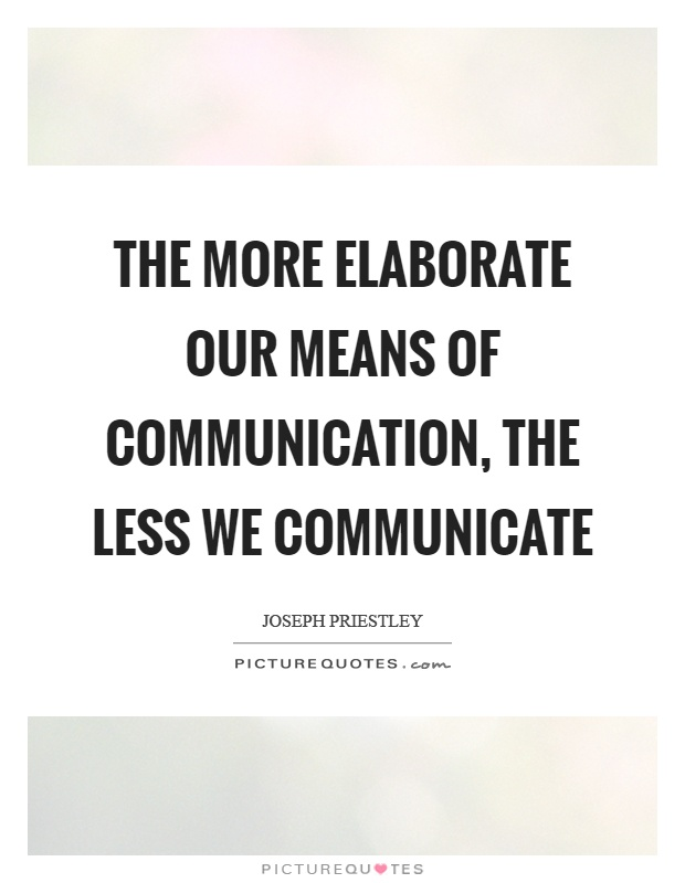 The more elaborate our means of communication, the less we communicate Picture Quote #1
