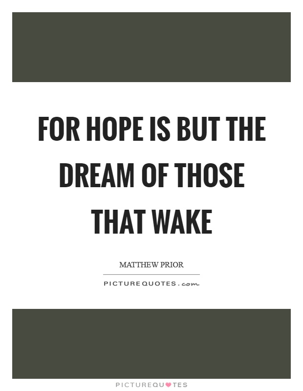 For hope is but the dream of those that wake Picture Quote #1