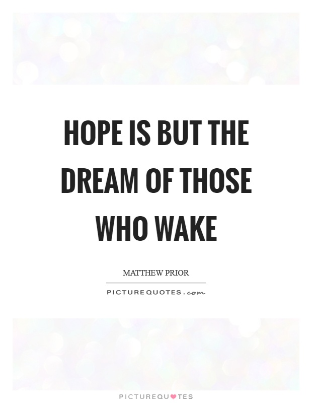 Hope is but the dream of those who wake Picture Quote #1