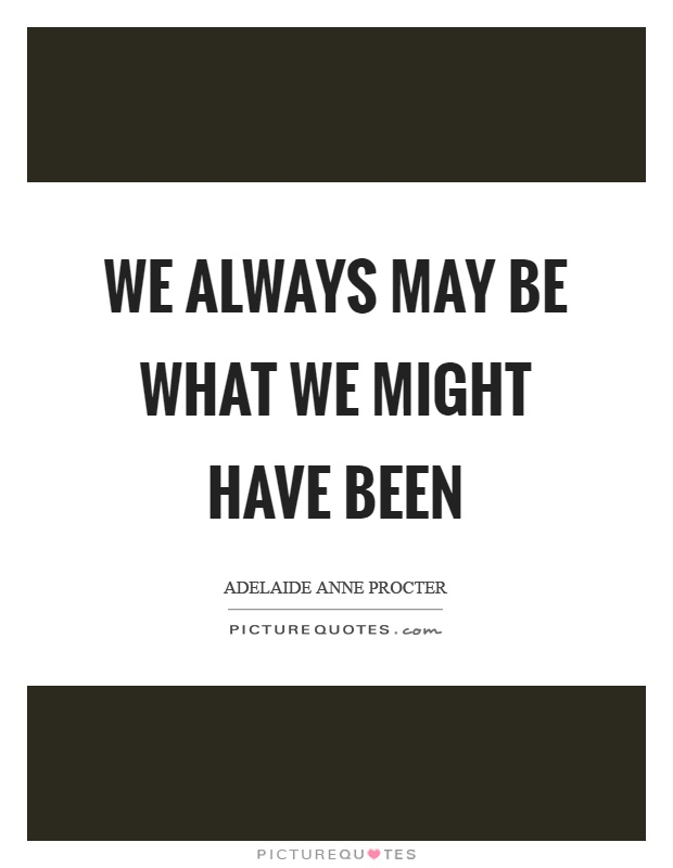 We always may be what we might have been Picture Quote #1