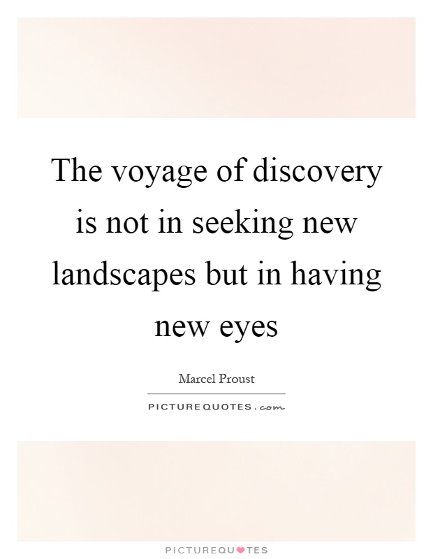 The voyage of discovery is not in seeking new landscapes but in having new eyes Picture Quote #1