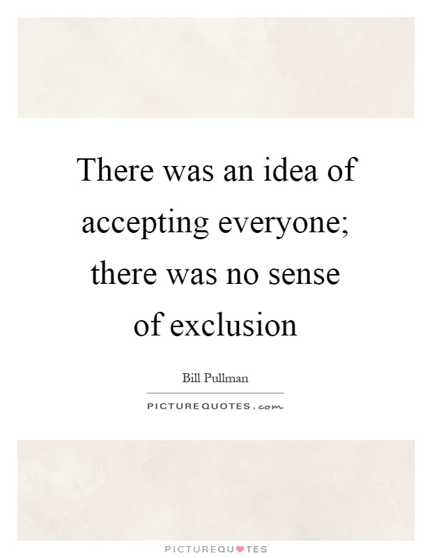 There was an idea of accepting everyone; there was no sense of exclusion Picture Quote #1