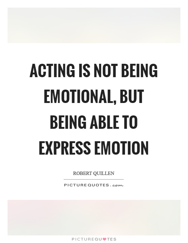 Acting is not being emotional, but being able to express emotion Picture Quote #1