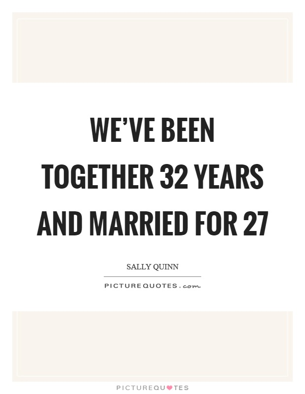 We've been together 32 years and married for 27 Picture Quote #1