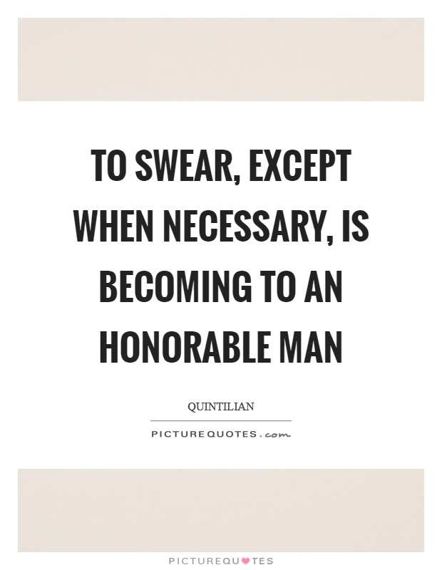 To swear, except when necessary, is becoming to an honorable man Picture Quote #1