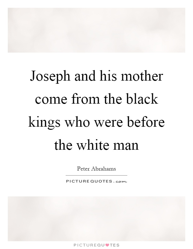 Joseph and his mother come from the black kings who were before the white man Picture Quote #1