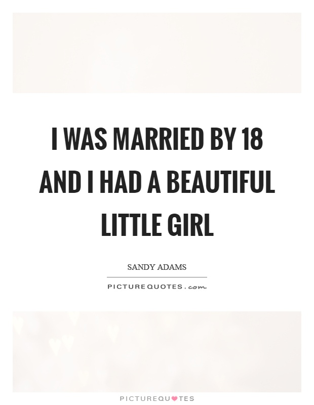 I was married by 18 and I had a beautiful little girl Picture Quote #1