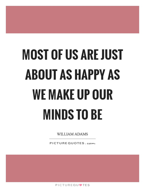 Most of us are just about as happy as we make up our minds to be Picture Quote #1