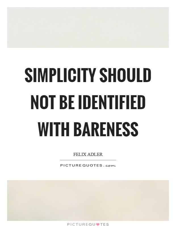Simplicity should not be identified with bareness Picture Quote #1