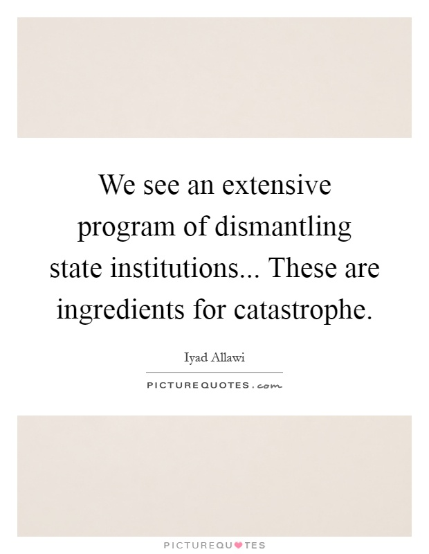 We see an extensive program of dismantling state institutions... These are ingredients for catastrophe Picture Quote #1