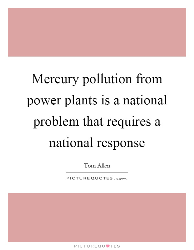 Mercury pollution from power plants is a national problem that requires a national response Picture Quote #1