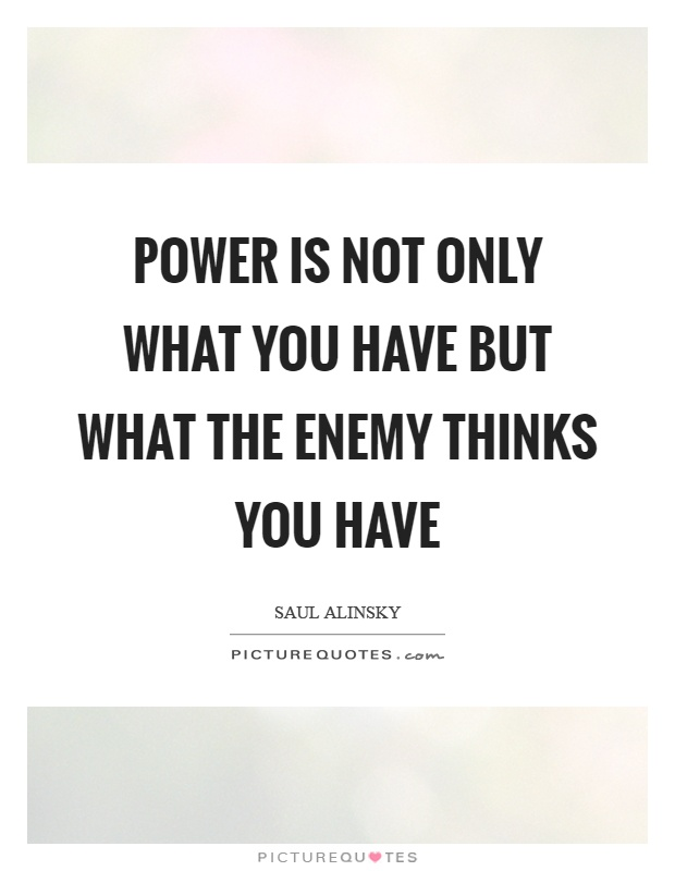 Power is not only what you have but what the enemy thinks you have Picture Quote #1