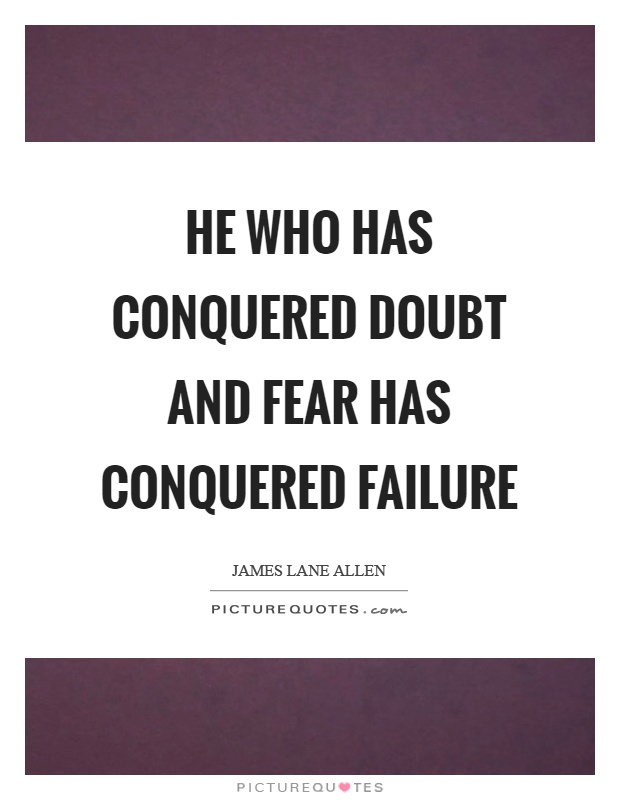 He who has conquered doubt and fear has conquered failure Picture Quote #1