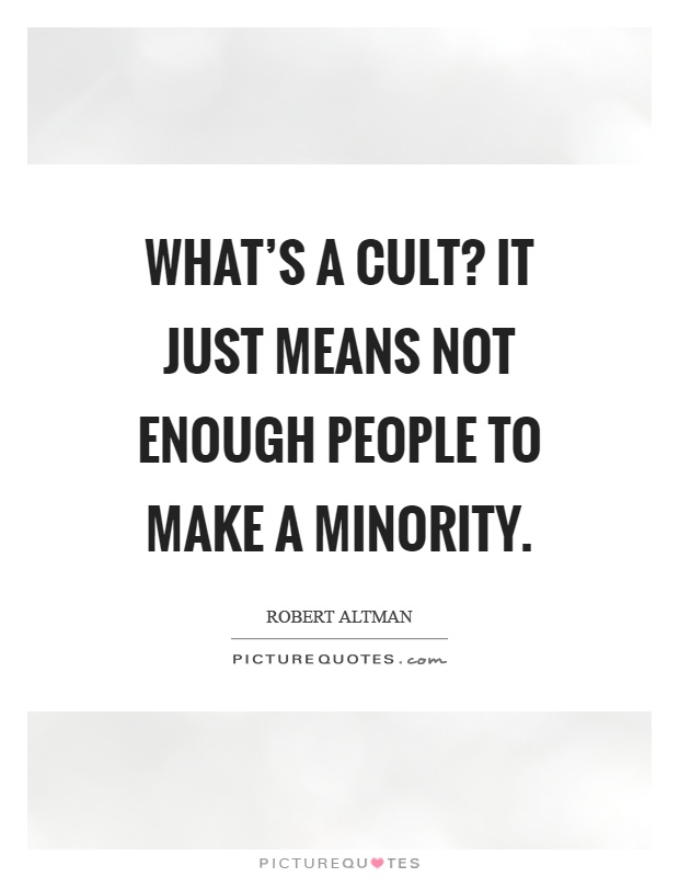 What's a cult? It just means not enough people to make a minority Picture Quote #1