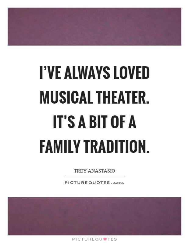 I\'ve always loved musical theater. It\'s a bit of a family ...